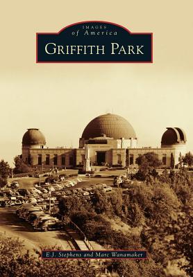 Griffith Park By Stephens, E. j./ Wanamaker, Marc