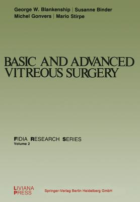 Basic and Advanced Vitreous Surgery By Blankenship, G. W. (EDT)/ Binder, S. (EDT)/ Gonvers, M. (EDT)/ Stirpe, M. (EDT)